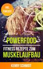 Fitness Rezepte zum Muskelaufbau - Das Bodybuilding Kochbuch (Eiweiß Rezepte, Muskelaufbau Rezepte)