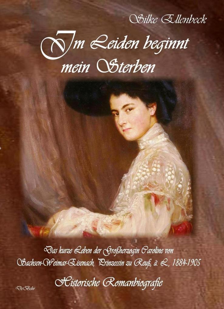 Im Leiden beginnt mein Sterben - Das kurze Leben der Großherzogin Caroline von Sachsen-Weimar-Eisenach, Prinzessin zu Reuß, ä. L., 1884-1905 als Taschenbuch