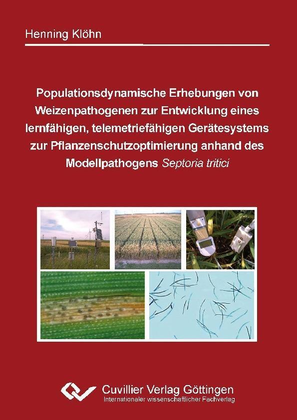 Populationsdynamische Erhebungen von Weizenpathogenen zur Entwicklung eines lernfähigen, telemetriefähigen Gerätesystems zur Pflanzenschutzoptimierung anhand des Modellpathogens Septoria tritici als eBook
