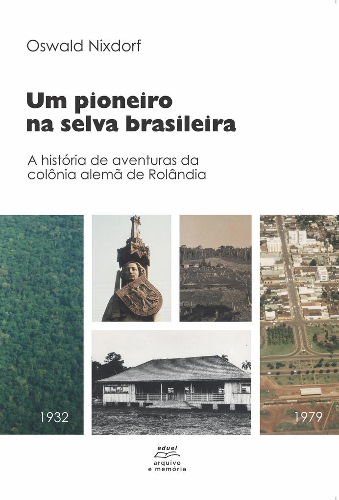 Um pioneiro na selva brasileira: