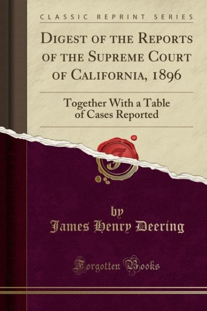 Digest of the Reports of the Supreme Court of California, 1896