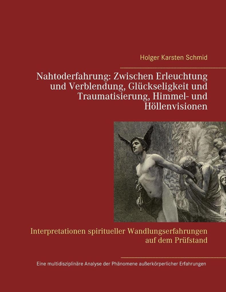Nahtoderfahrung:  Zwischen Erleuchtung und Verblendung, Glückseligkeit und Traumatisierung, Himmel- und Höllenvisionen als Buch