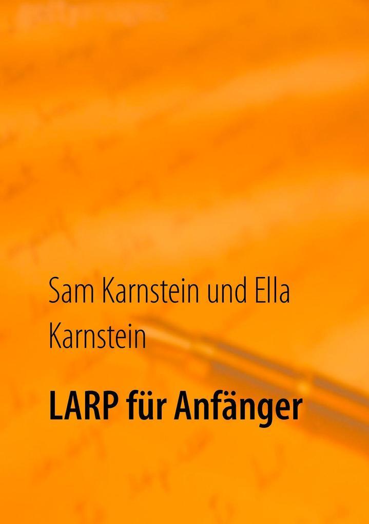 LARP für Anfänger als Buch von Sam Karnstein, E...