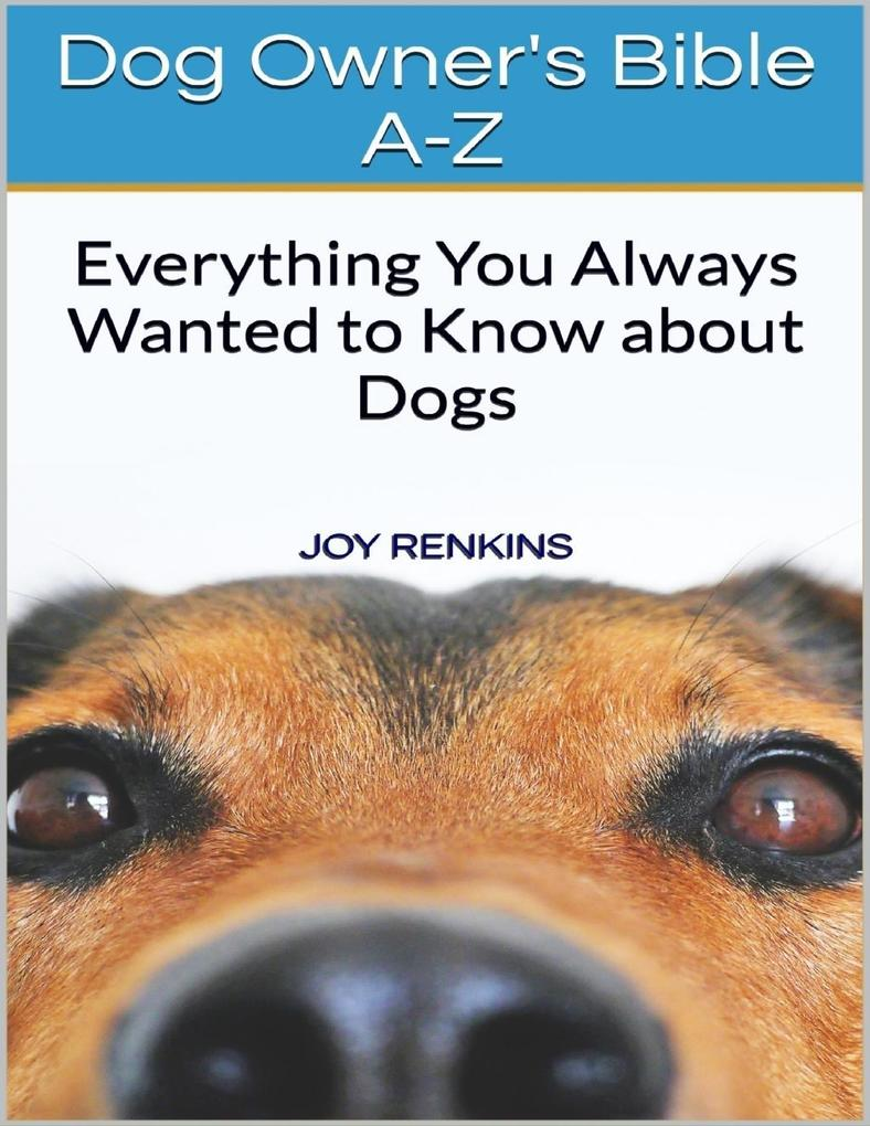 Dog Owners Bible A-Z: Everything You Always Wan...