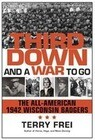 Third Down and a War to Go: The All-American 1942 Wisconsin Badgers