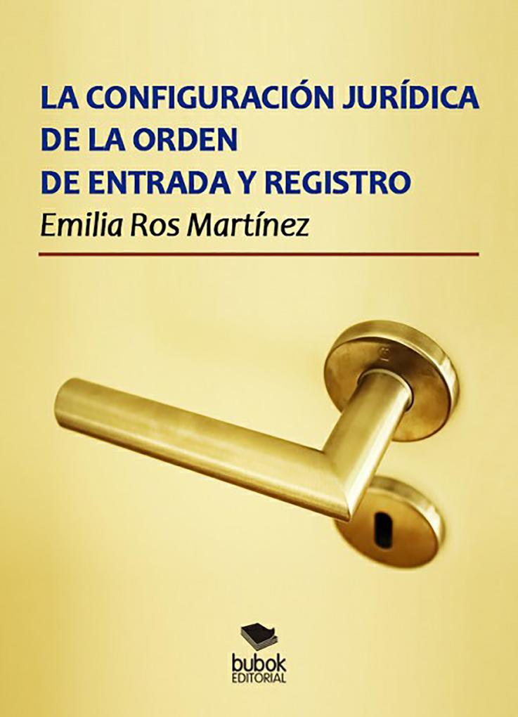 La configuración jurídica de la orden de entrada y registro als eBook von Emilia Ros Martínez - Editorial Bubok Publishing