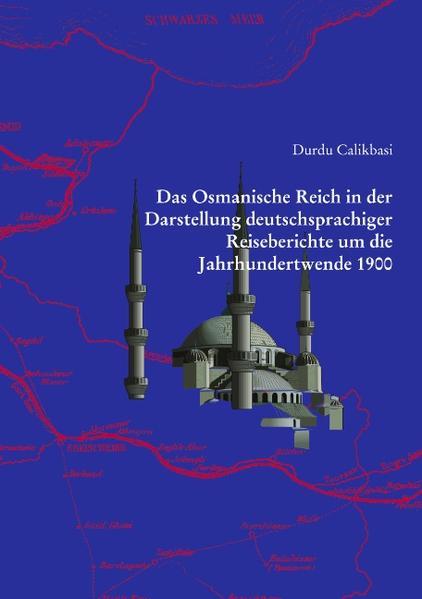 Das Osmanische Reich in der Darstellung deutschsprachiger Reiseberichte um die Jahrhundertwende 1900 als Buch (kartoniert)