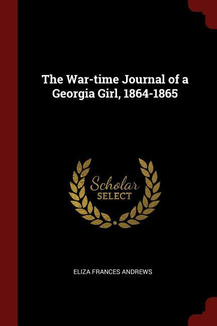 The War-Time Journal of a Georgia Girl, 1864-1865 als Taschenbuch