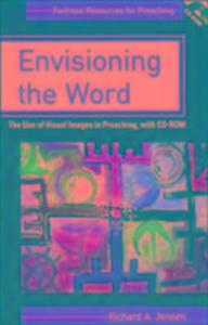 Envisioning the Word - the Use of Visual Images in Preaching als Buch