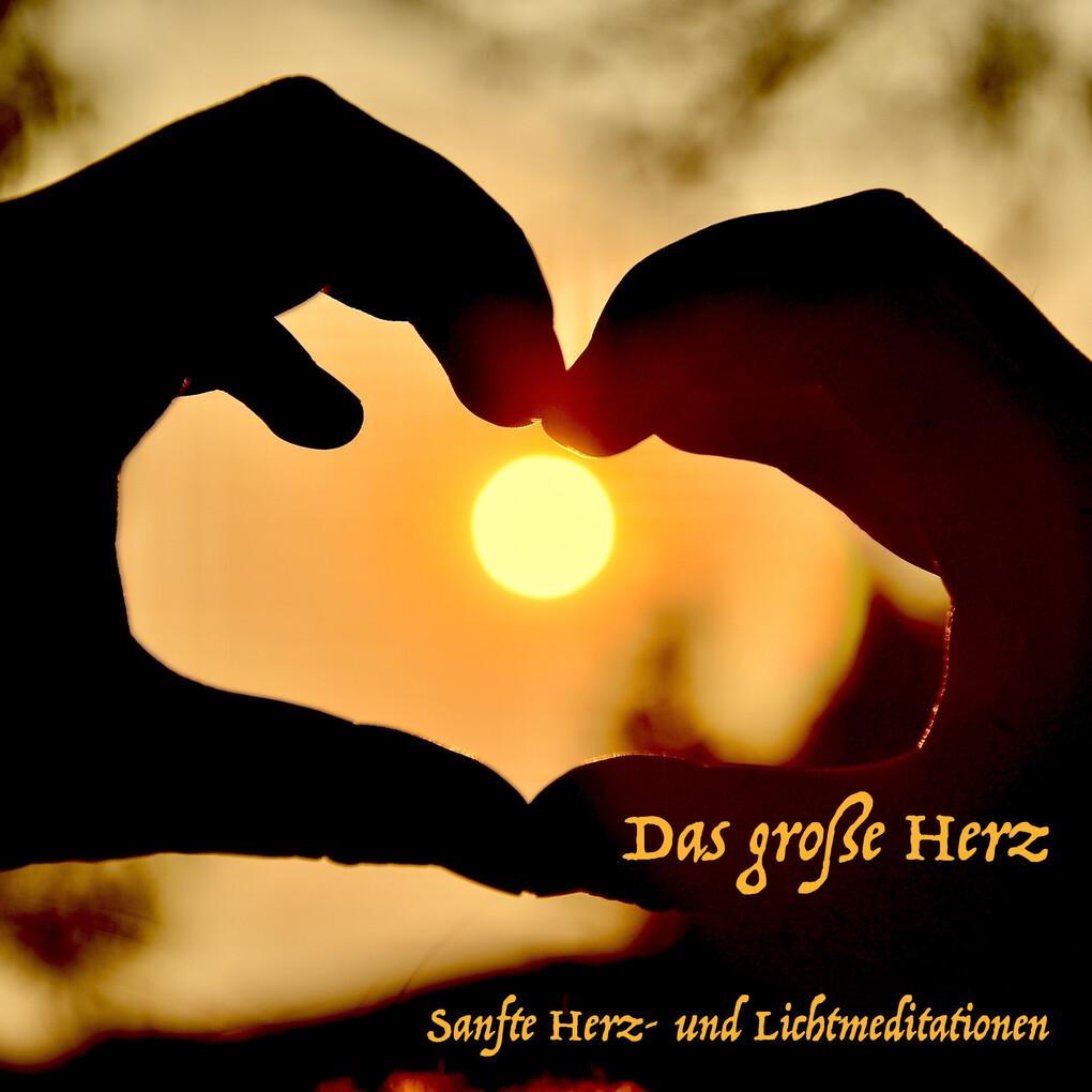 Das große Herz: Tägliche Meditationen für die innere Heilung als Hörbuch Download