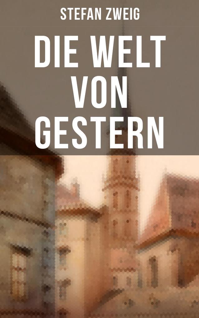 Stefan Zweig: Die Welt von Gestern als eBook epub