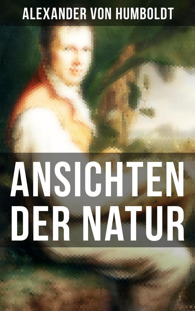 Alexander von Humboldt: Ansichten der Natur als eBook