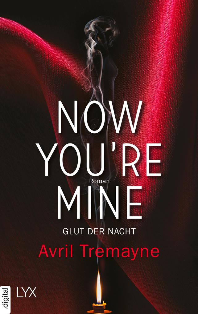 Now you're mine - Glut der Nacht als eBook