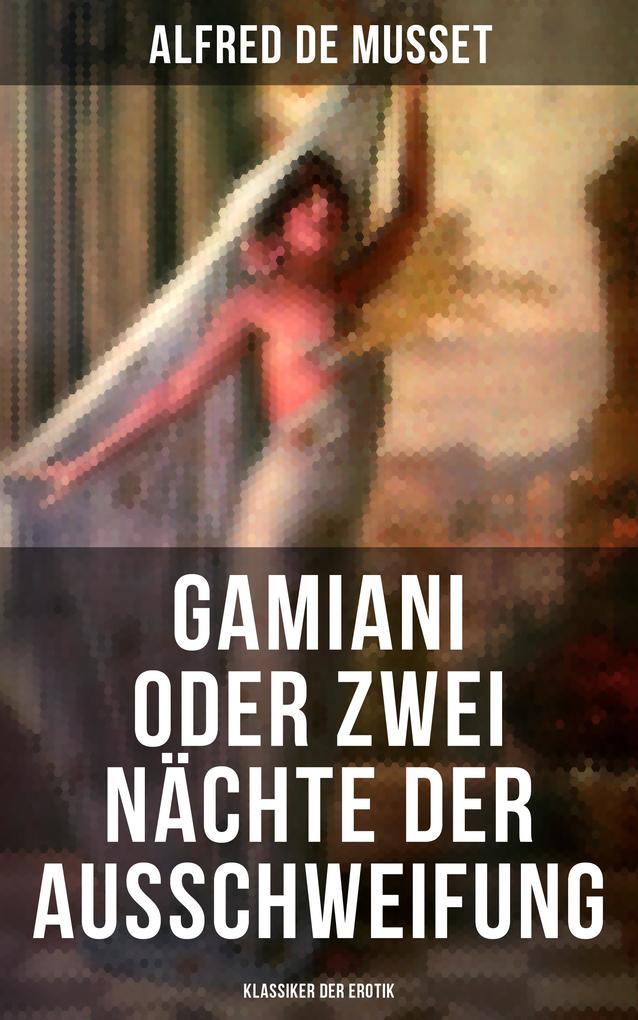 Gamiani oder Zwei Nächte der Ausschweifung (Klassiker der Erotik) als eBook