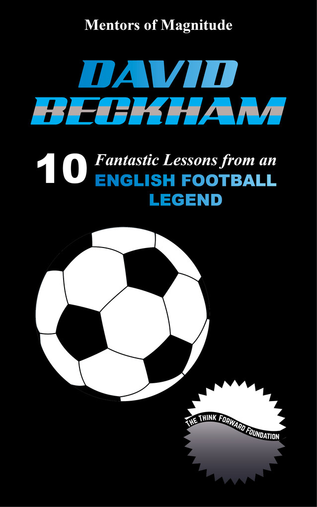 David Beckham: 10 Fantastic Lessons from an Eng...