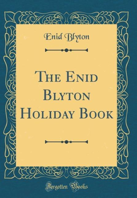 The Enid Blyton Holiday Book (Classic Reprint)