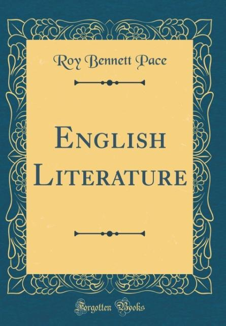 English Literature (Classic Reprint) als Buch von Roy Bennett Pace - Forgotten Books