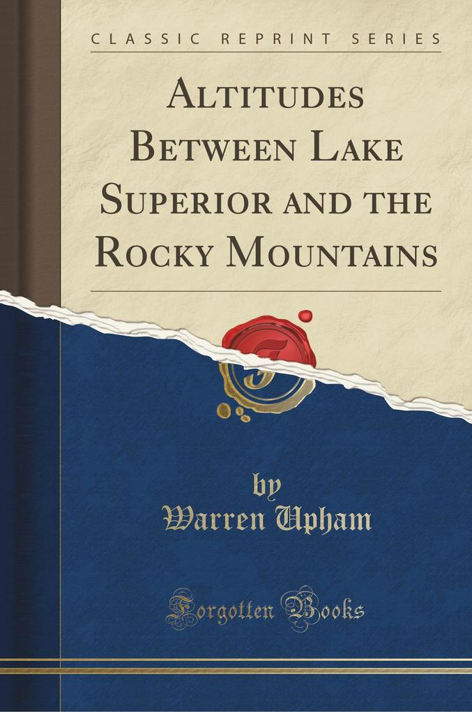 Altitudes Between Lake Superior and the Rocky Mountains (Classic Reprint)