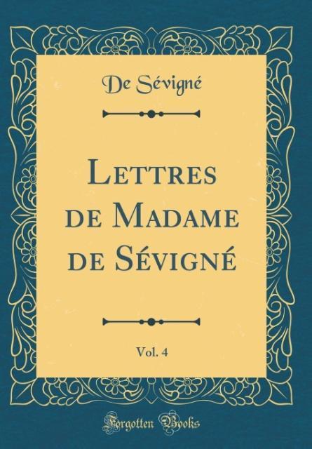 Lettres de Madame de Sévigné, Vol. 4 (Classic Reprint) als Buch von De Sévigné - Forgotten Books