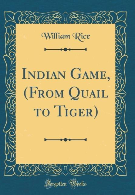 Indian Game, (From Quail to Tiger) (Classic Reprint)