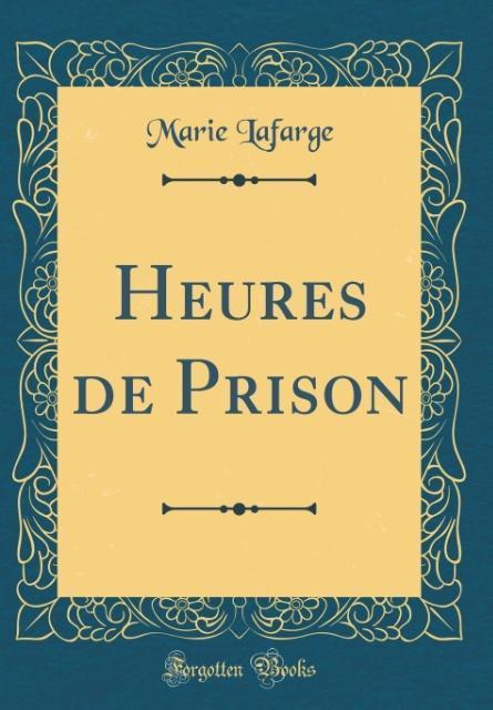 Heures de Prison (Classic Reprint)