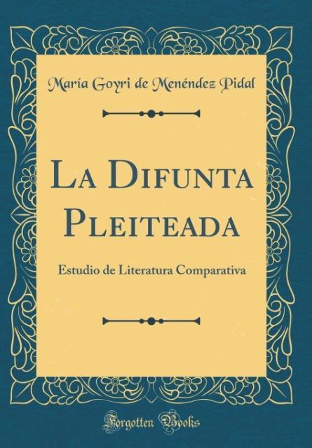 La Difunta Pleiteada als Buch von María Goyri de Menéndez Pidal - Forgotten Books