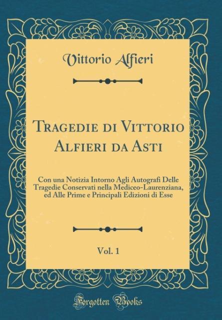 Tragedie di Vittorio Alfieri da Asti, Vol. 1