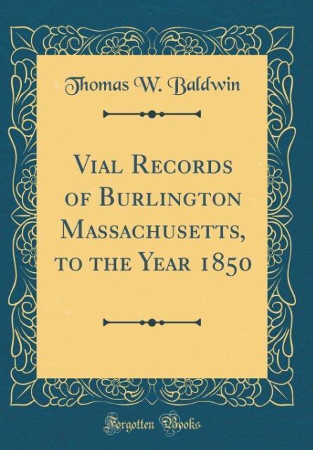 Vial Records of Burlington Massachusetts, to the Year 1850 (Classic Reprint)