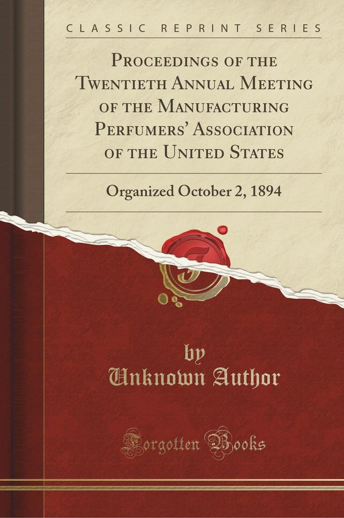 Proceedings of the Twentieth Annual Meeting of the Manufacturing Perfumers' Association of the United States