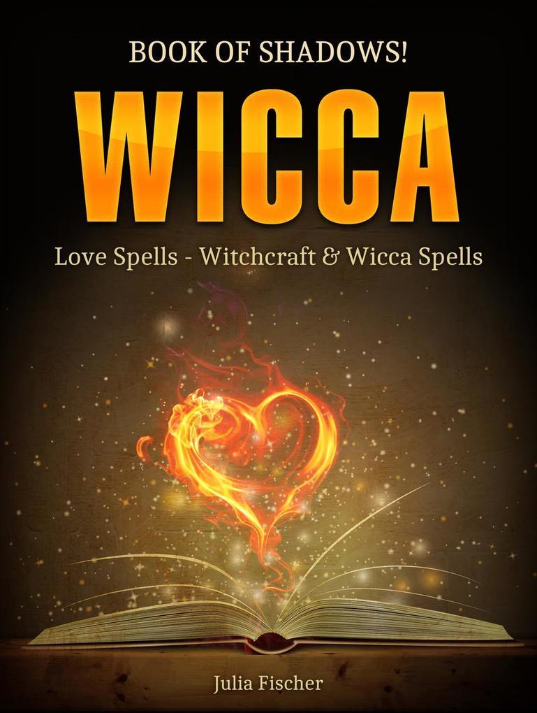 Wicca: Book of Shadows! Love Spells - Witchcraft & Wicca Spells. als eBook von Julia Fischer