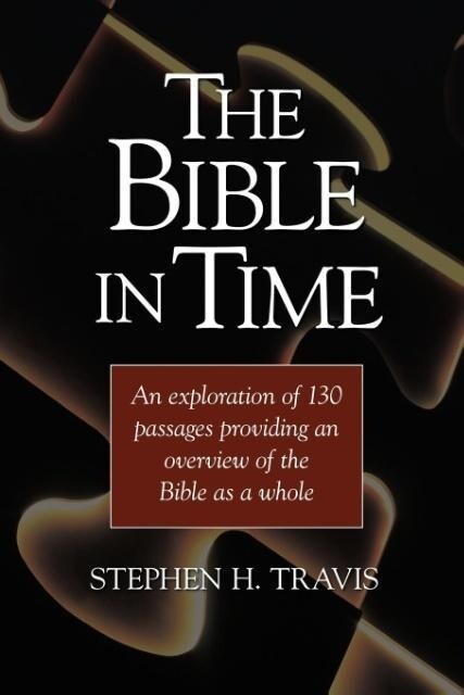 The Bible in Time: An Exploration of 130 Passages Providing an Overview of the Bible as a Whole als Taschenbuch