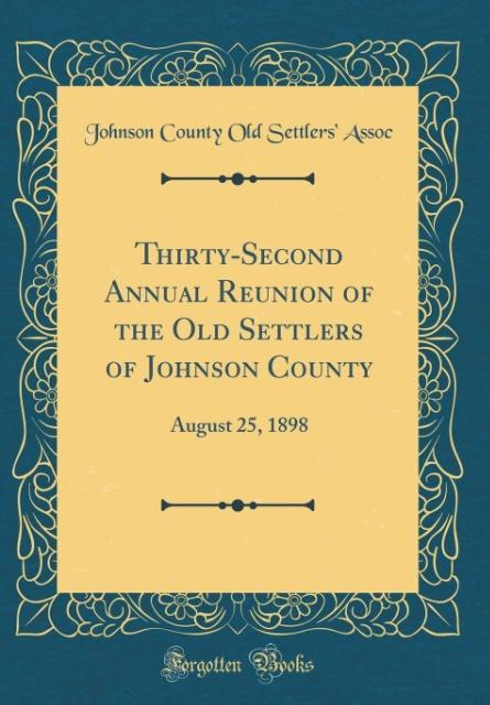 Thirty-Second Annual Reunion of the Old Settlers of Johnson County