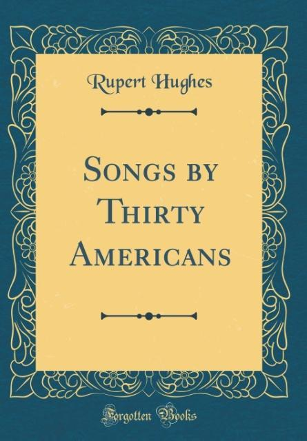 Songs by Thirty Americans (Classic Reprint)