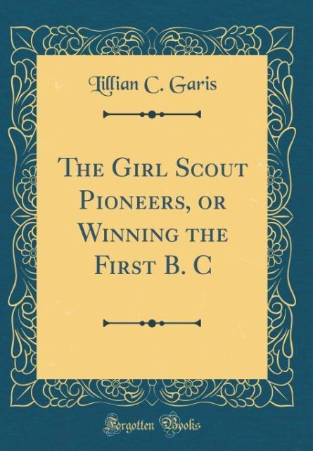The Girl Scout Pioneers, or Winning the First B. C (Classic Reprint)