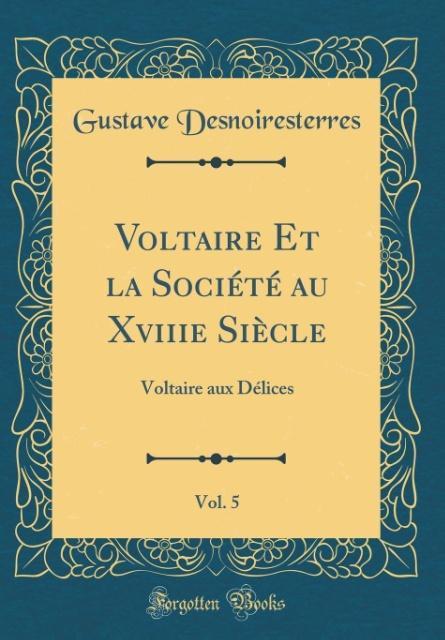 Voltaire Et la Société au Xviiie Siècle, Vol. 5