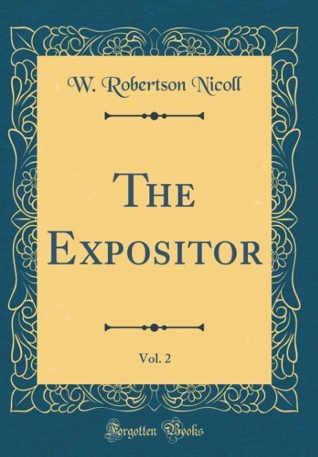 The Expositor, Vol. 2 (Classic Reprint)