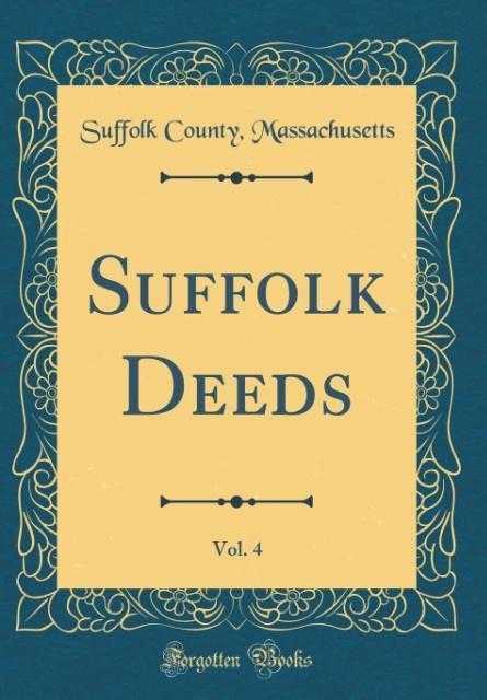 Suffolk Deeds, Vol. 4 (Classic Reprint)
