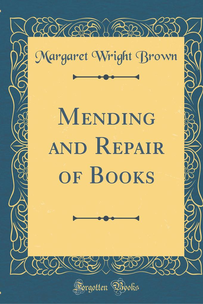 Mending and Repair of Books (Classic Reprint)