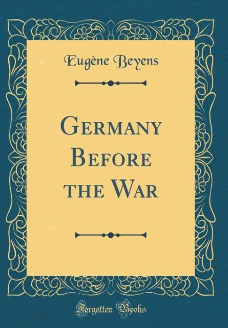 Germany Before the War (Classic Reprint)