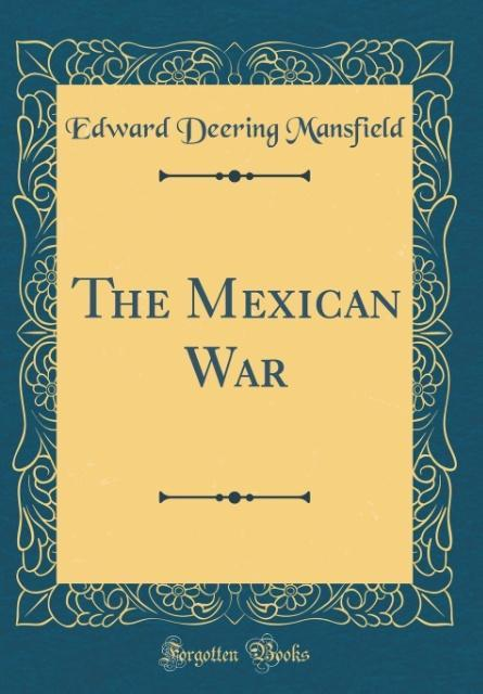 The Mexican War (Classic Reprint)