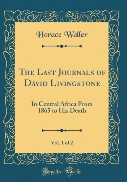 The Last Journals of David Livingstone, Vol. 1 of 2