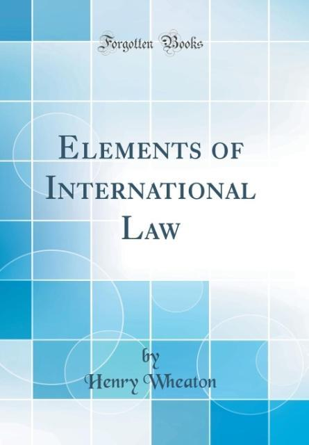 Elements of International Law (Classic Reprint)