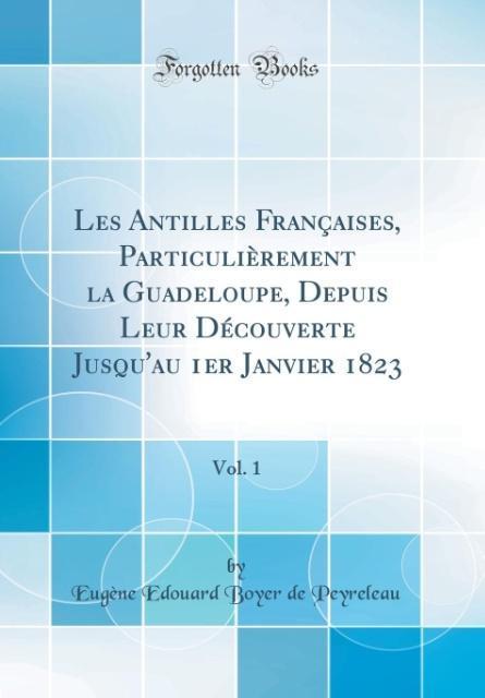 Les Antilles Françaises, Particulièrement la Guadeloupe, Depuis Leur Découverte Jusqu'au 1er Janvier 1823, Vol. 1 (Class