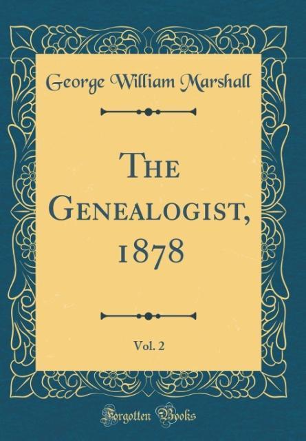 The Genealogist, 1878, Vol. 2 (Classic Reprint)