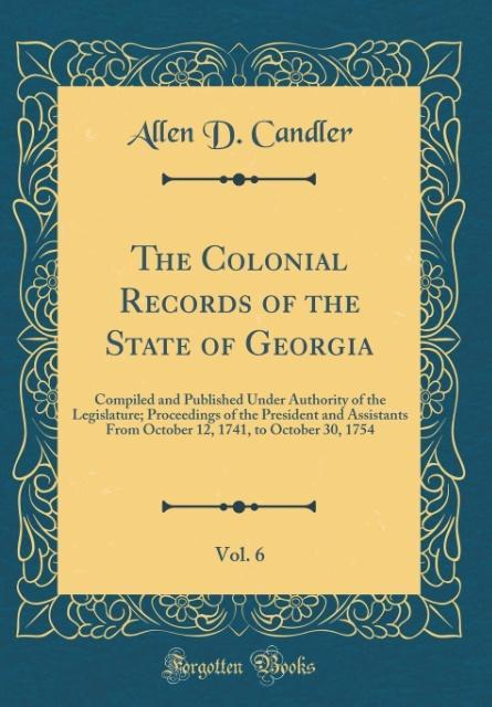The Colonial Records of the State of Georgia, Vol. 6