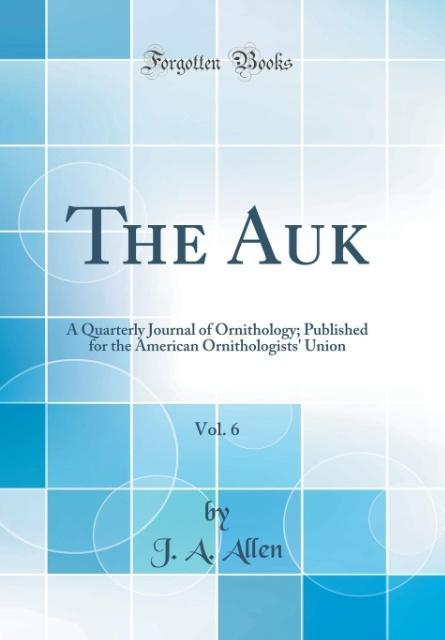 The Auk, Vol. 6