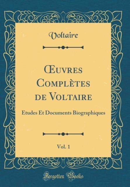 OEuvres Complètes de Voltaire, Vol. 1