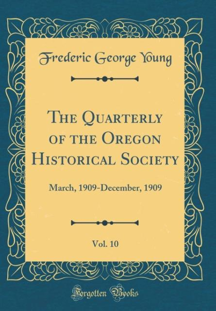 The Quarterly of the Oregon Historical Society, Vol. 10