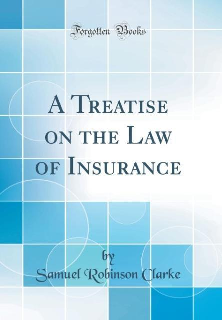 A Treatise on the Law of Insurance (Classic Reprint)