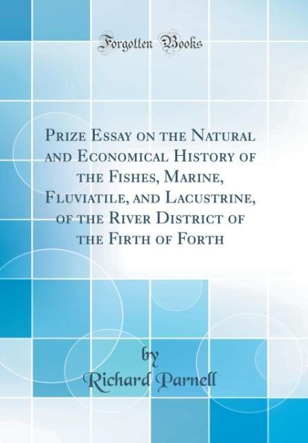 Prize Essay on the Natural and Economical History of the Fishes, Marine, Fluviatile, and Lacustrine, of the River Distri
